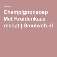 Champignonsoep Met Kruidenkaas recept | Smulweb.nl