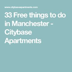33 Free things to do in Manchester - Citybase Apartments