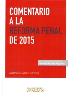 Comentario a la reforma penal de 2015 / director: Gonzalo Quintero Olivares. Cizur Menor, Navarra : Thomson Reuters Aranzadi, 2015. Sig. 343.2 Com. [CONSULTA A SALA]