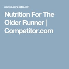 Nutrition For The Older Runner | Competitor.com