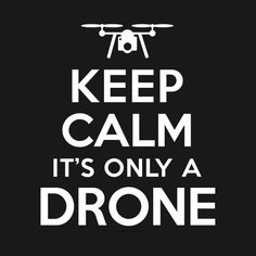 Awesome 'Keep+Calm+it%27s+only+a+drone' design on TeePublic!