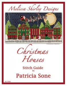 "Melissa Shirley Designs | Hand Painted Needlepoint | ""Christmas Houses"" Stitch Guide by Patricia Sone"
