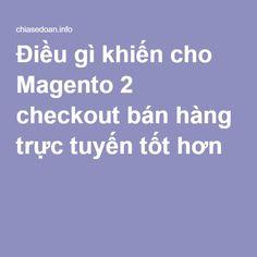 Điều gì khiến cho Magento 2 checkout bán hàng trực tuyến tốt hơn