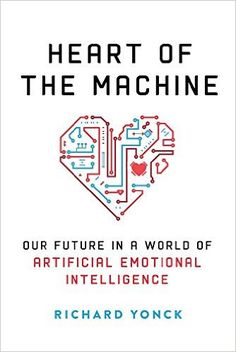 Heart of the Machine: Our Future in a World of Artificial Emotional Intelligence Science Gifts, Emotional Intelligence, Nonfiction, The Book, World, Books, March 7, Things To Sell, Future