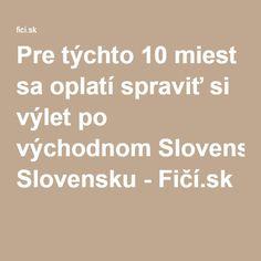 Pre týchto 10 miest sa oplatí spraviť si výlet po východnom Slovensku - Fičí.sk
