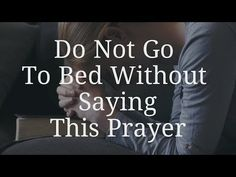 Don't Go To Bed Without Praying This Prayer. Be sure to take our poll at the end of this video. I know that mos of us make an effort . Prayer Scriptures, Bible Prayers, God Prayer, Prayer Quotes, Power Of Prayer, Bible Quotes, Quotes Quotes, Bible Verses, Qoutes