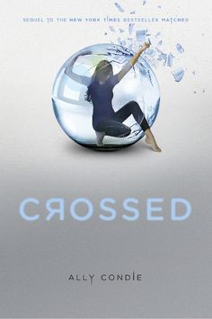 Crossed (The Matched Trilogy, Book 2) by Ally Condie