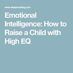 Emotional Intelligence: How to Raise a Child with High EQ