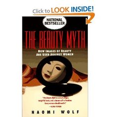 The Beauty Myth: How Images of Beauty are Used Against Women by Naomi Wolf. Read for thesis.