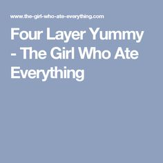 Four Layer Yummy - The Girl Who Ate Everything
