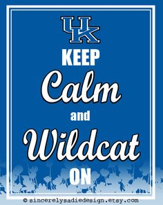"University of Kentucky Wildcats ""Keep Calm and Wildcat On"" 8x10 Print. $9.95, via Etsy."