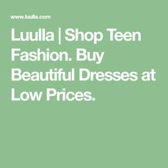 Luulla | Shop Teen Fashion. Buy Beautiful Dresses at Low Prices.