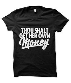 Thou Shalt Get Her Own Money – Tees in the Trap™ Swagg, Passion For Fashion, What To Wear, Graphic Tees, Unisex, Money, My Style, Girl Style, Mens Tops