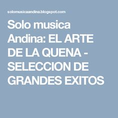 Solo musica Andina: EL ARTE DE LA QUENA - SELECCION DE GRANDES EXITOS