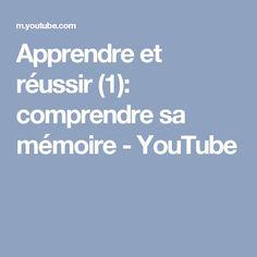 Apprendre et réussir (1): comprendre sa mémoire - YouTube