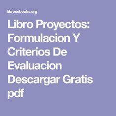 Libro Proyectos: Formulacion Y Criterios De Evaluacion Descargar Gratis pdf