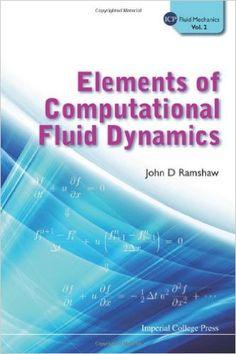 Elements of Computational Fluid Dynamics (ICP Fluid Mechanics): John D Ramshaw: 9781848166950: Amazon.com: Books