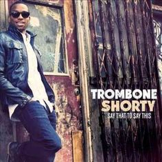Trombone Shorty - Say That To Say This, Blue