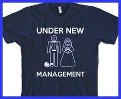 hahahahahahahaha. true!!!    Under new management t shirt bachelor party S-3XL. $16.99, via Etsy.