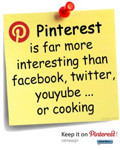 Pinterest is far more interesting than facebook, twitter, youtube or cooking