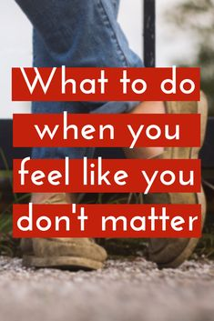 What to do when you feel like you don't matter