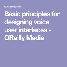 Basic principles for designing voice user interfaces - OReilly Media