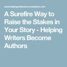 A Surefire Way to Raise the Stakes in Your Story - Helping Writers Become Authors