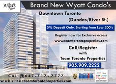 Brand New Wyatt Condo's  Downtown Toronto (Dundas/River St.)  5% Deposit Only, Starting from Low 200's  Register now for Exclusive access @  http://www.teamtorontoproperties.com/thewyatt or Call/Text @ 905.909.2222  Call/Register with Team Toronto Properties @ 905.909.2222