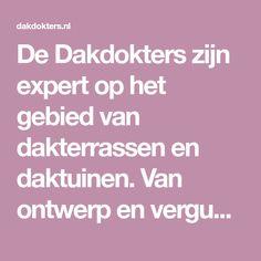 De Dakdokters zijn expert op het gebied van dakterrassen en daktuinen. Van ontwerp en vergunningsaanvraag tot realisatie en inrichting.