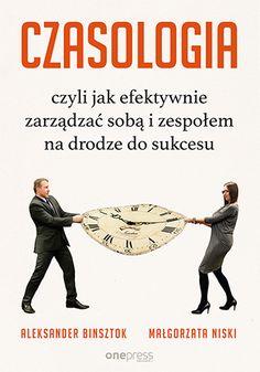 CZASOLOGIA, czyli jak efektywnie zarządzać sobą i zespołem na drodze do sukcesu Autorzy: Aleksander Binsztok, Małgorzata Niski
