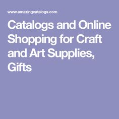 Catalogs and Online Shopping for Craft and Art Supplies, Gifts