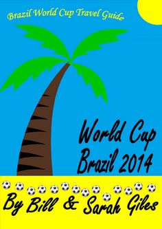 World Cup Brazil 2014 Guide. A Bill and Sarah Giles Travel Guide to the World Cup in Brazil with Brazilian football words dictio...