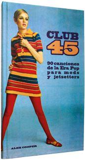 ÁLEX COOPER. Club 45. 90 canciones de la Era Pop para mods y jetsetters. ROCKDELUX (2011)