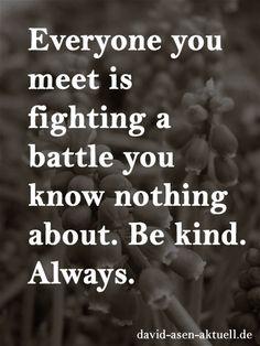 Eines der besten Zitate die es gibt. Sei gütig. Immer. Oder die Geschichte eines Jungen, der ein Mädchen kennenlernte