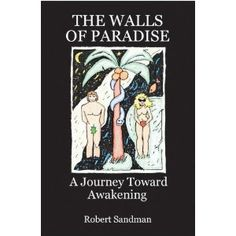 The Walls of Paradise: A Journey Toward Awakening (Kindle Edition)  http://www.picter.org/?p=B007MIBBWY