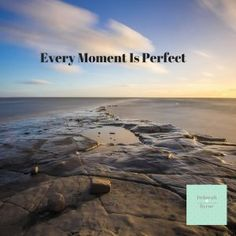 Every Moment Is Perfect #ThursdayThoughts