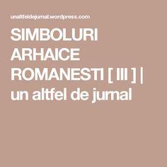 SIMBOLURI ARHAICE ROMANESTI [ III ] | un altfel de jurnal Home