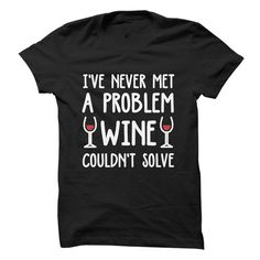 Ive Never Met A Problem Wine Couldnt Fix T-Shirts, Hoodies. BUY IT NOW ==► https://www.sunfrog.com/Drinking/Ive-Never-Met-A-Problem-Wine-Couldnt-Fix.html?id=41382