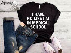 I Have No Life I'm In Medical School T-Shirt