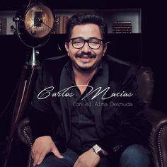 """Letra y musica: Carlos Macias/Reyli Barba Del disco """"Con el Alma Desnuda"""" del cantautor Carlos Macías. Disponible ya en Itunes."""