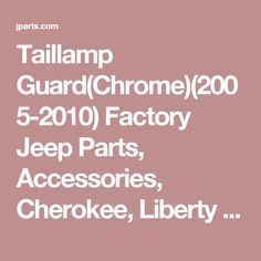 Taillamp Guard(Chrome)(2005-2010) Factory Jeep Parts, Accessories, Cherokee, Liberty Wrangler
