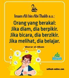 """Imam Ali bin Abi Thalib as.: """"Orang yang berakal: jika diam, dia berpikir. Jika bicara, dia berzikir. Jika melihat, dia belajar."""" [Ghurar al-Hikam]"""