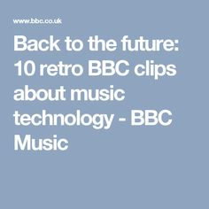 Back to the future: 10 retro BBC clips about music technology - BBC Music