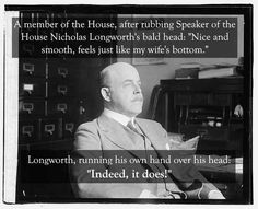 Speaker of the House Nicholas Longworth vs. a member if the House: | The 25 Smartest Comebacks Of All Time