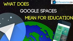 What does #GoogleSpaces Mean for Education by @EdTechnocation #GoogleEDU