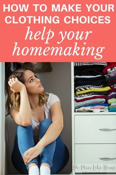 Have you ever thought that your wardrobe choices could affect your home? Here's how to make your clothing choices help your homemaking! #homemaking #tips #fashion