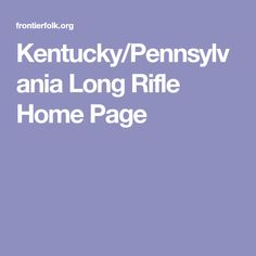 Kentucky/Pennsylvania Long Rifle Home Page