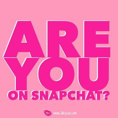 Are you on snapchat?