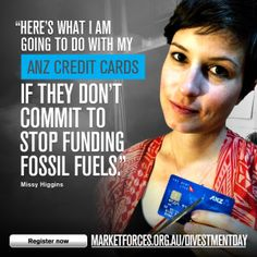 Here's what I am going to do with my bank's credit cards if they don't commit to stop funding fossil fuels. Missy Higgins for October 2014 Divestment Day | Market Forces