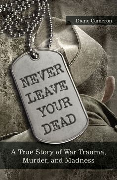 Never Leave Your Dead: A True Story of War Trauma, Murder, and Madness by Diane Cameron AU$29.95 NZ$32.13